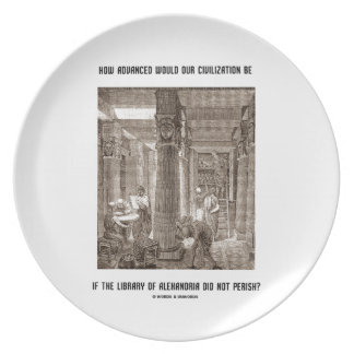 How Advanced Civilization Be If Library Alexandria Dinner Plates