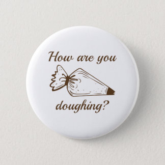 How Are You Doughing? Pinback Button