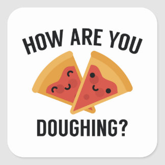How Are You Doughing? Square Sticker