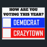 """how are you voting this year? lawn sign<br><div class=""""desc"""">Democrat or Crazytown?</div>"""