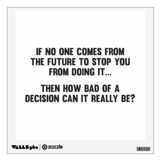 How Bad of a Decision Can It Really Be? Wall Sticker