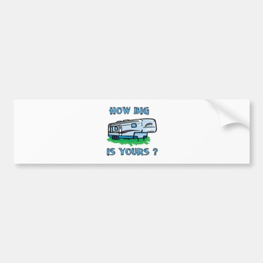 How big is yours? bumper sticker