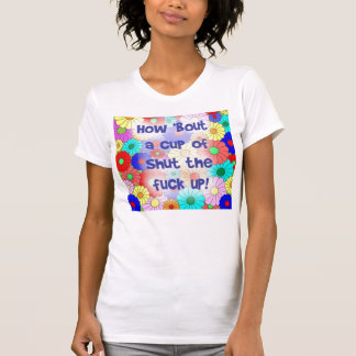 How Bout a Cup of STFU? T-Shirt