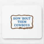 HOW BOUT THEM COWBOYS MOUSE PAD