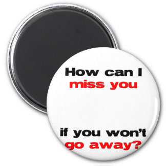 how can I miss you 2 Inch Round Magnet