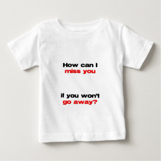 how can I miss you Baby T-Shirt