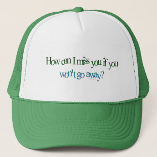 How Can I Miss You Hat