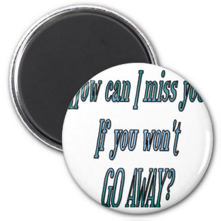 How can I miss you if you wont go away transparent 2 Inch Round Magnet