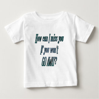 How can I miss you if you wont go away transparent Baby T-Shirt
