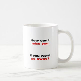 how can I miss you Coffee Mugs