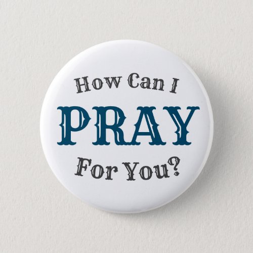 How Can I Pray For You Button