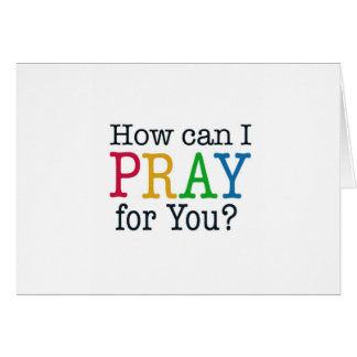 How can I PRAY for you? Card