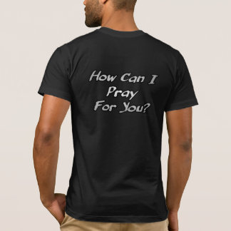 How Can I Pray For You Christian Tee Shirt
