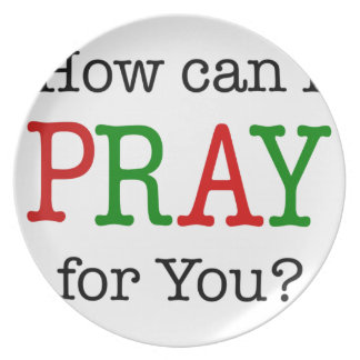 How can I PRAY for You? Melamine Plate