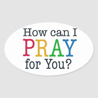 How can I PRAY for you? Oval Sticker