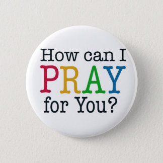 How can I PRAY for you? Pinback Button