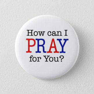 How can I PRAY for You? Red, White & Blue Pinback Button