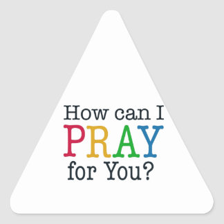 How can I PRAY for you? Triangle Sticker