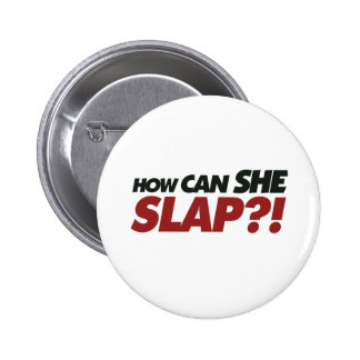 How can she slap? pinback button