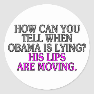 How can you tell when Obama is lying? His lips... Classic Round Sticker