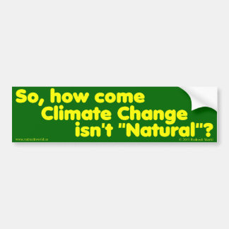 """How come Climate Change isn't """"Natural""""? Car Bumper Sticker"""