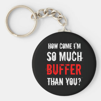"""How Come I'm So Much Buffer Than You?"" Key Chain"