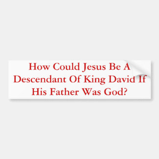 How Could Jesus Be A Descendant Of King David... Car Bumper Sticker