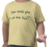 How Could You Toddler T-Shirt