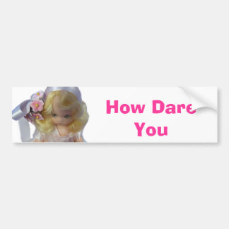 """How Dare You"" Bumper Sticker"
