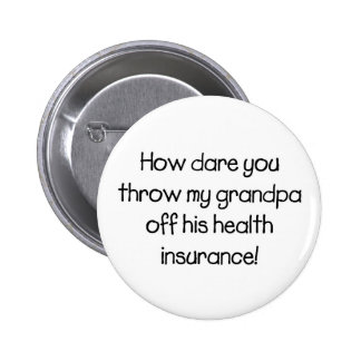 How Dare you Throw my Grandpa off his Healthcare Pinback Button