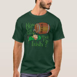 How did you know that I'm Irish ? T-Shirt