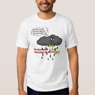 How do clouds know when to rain? t shirt