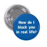How Do I Block You in Real Life? Buttons
