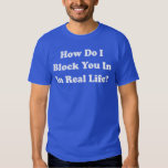 How Do I Block You In Real Life? Facebook Grinder T-shirt