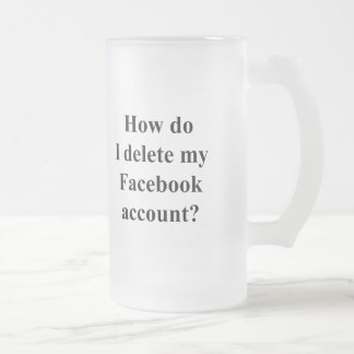 How do I delete my Facebook account? 16 Oz Frosted Glass Beer Mug