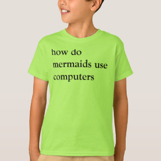 how do mermaids use computers T-Shirt