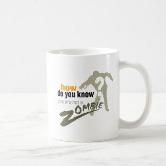 How do you know, you are not a zombie? coffee mug