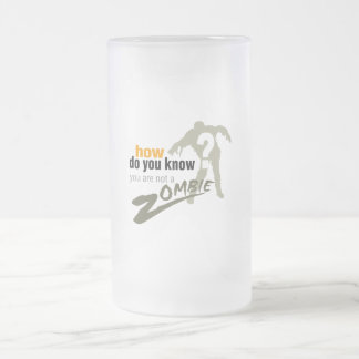 How do you know, you are not a zombie? frosted glass beer mug