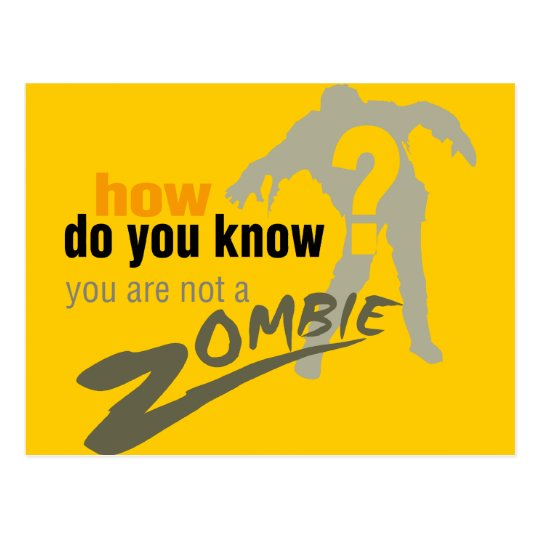 How do you know, you are not a zombie? postcard