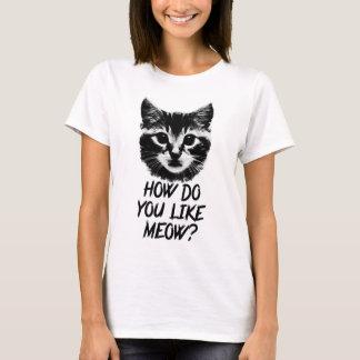 How Do You Like Meow T-Shirt