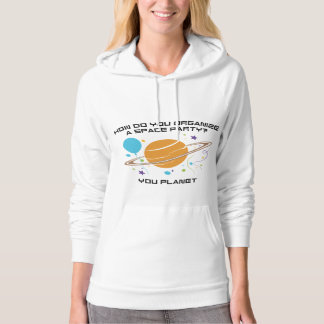 How Do You Organize A Space Party? You Planet. Hoodie