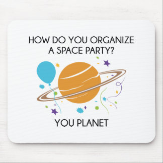 How Do You Organize A Space Party? You Planet. Mouse Pad