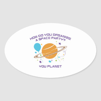 How Do You Organize A Space Party? You Planet. Oval Sticker