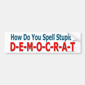 """How Do You Spell Stupid? Democrat"" bumper sticker"