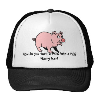 How do you turn a FOX into a PIG?  Marry her! Mesh Hats