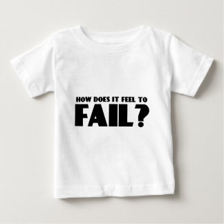 How Does It Feel To FAIL? Baby T-Shirt