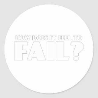 How Does It Feel To FAIL? Classic Round Sticker
