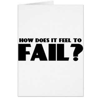 How Does It Feel To FAIL? Greeting Card