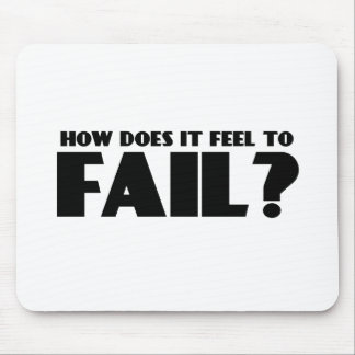How Does It Feel To FAIL? Mouse Pad