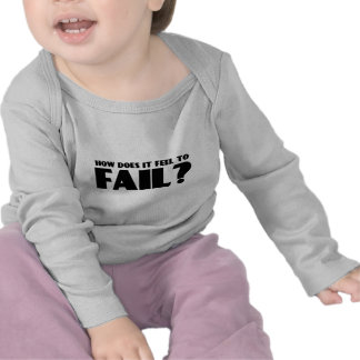 How Does It Feel To FAIL? T Shirt